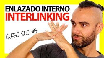 La Mejor Guía de Interlinking de la Historia – Curso SEO #13